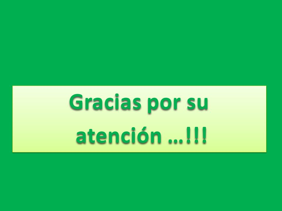 Gracias por su atención …!!!