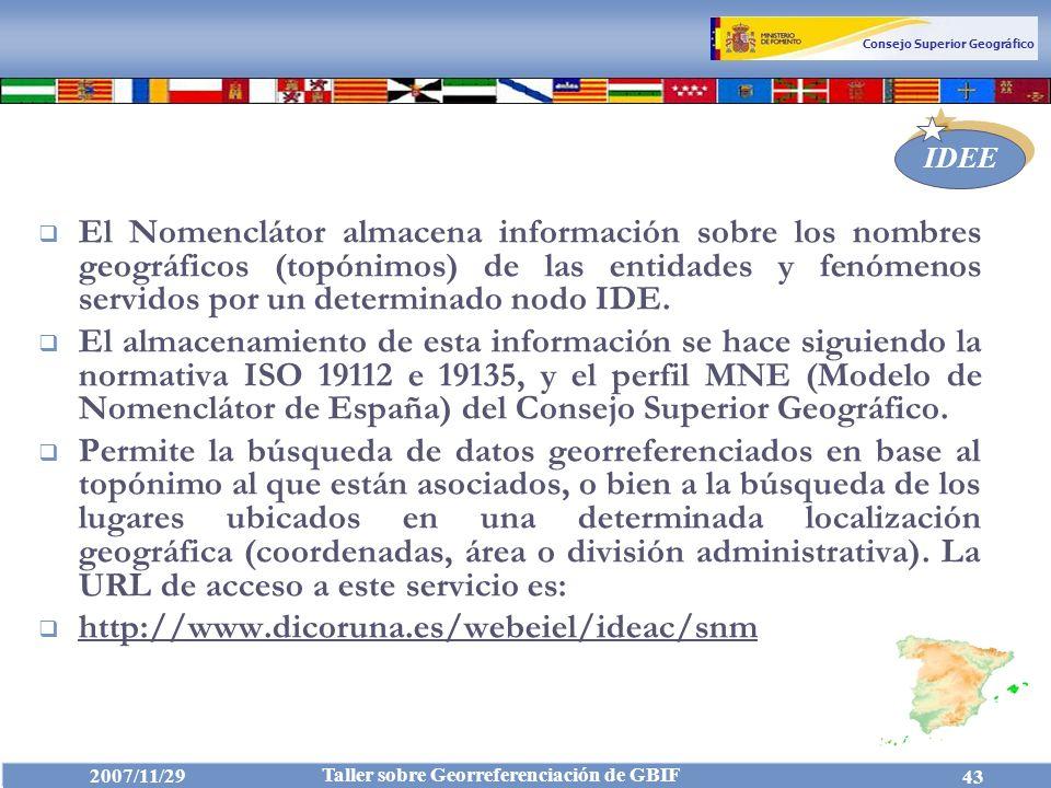 El Nomenclátor almacena información sobre los nombres geográficos (topónimos) de las entidades y fenómenos servidos por un determinado nodo IDE.
