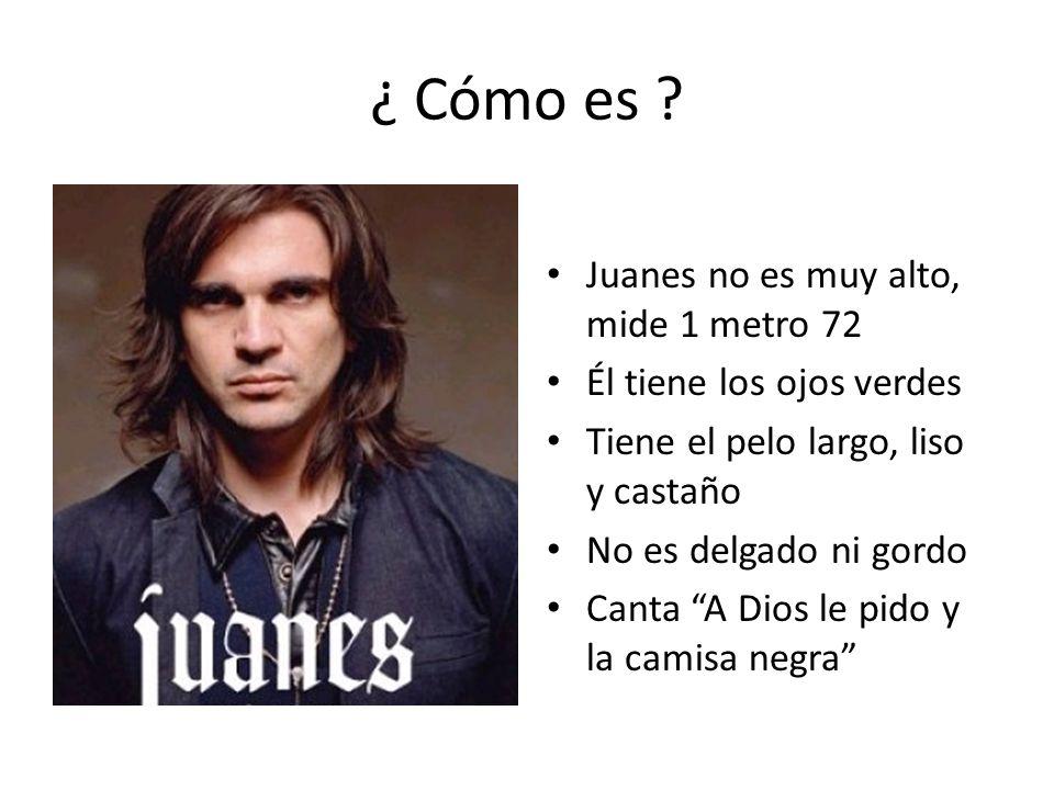 ¿ Cómo es Juanes no es muy alto, mide 1 metro 72