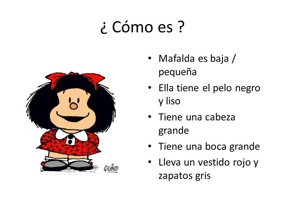 ¿ Cómo es Mafalda es baja / pequeña Ella tiene el pelo negro y liso