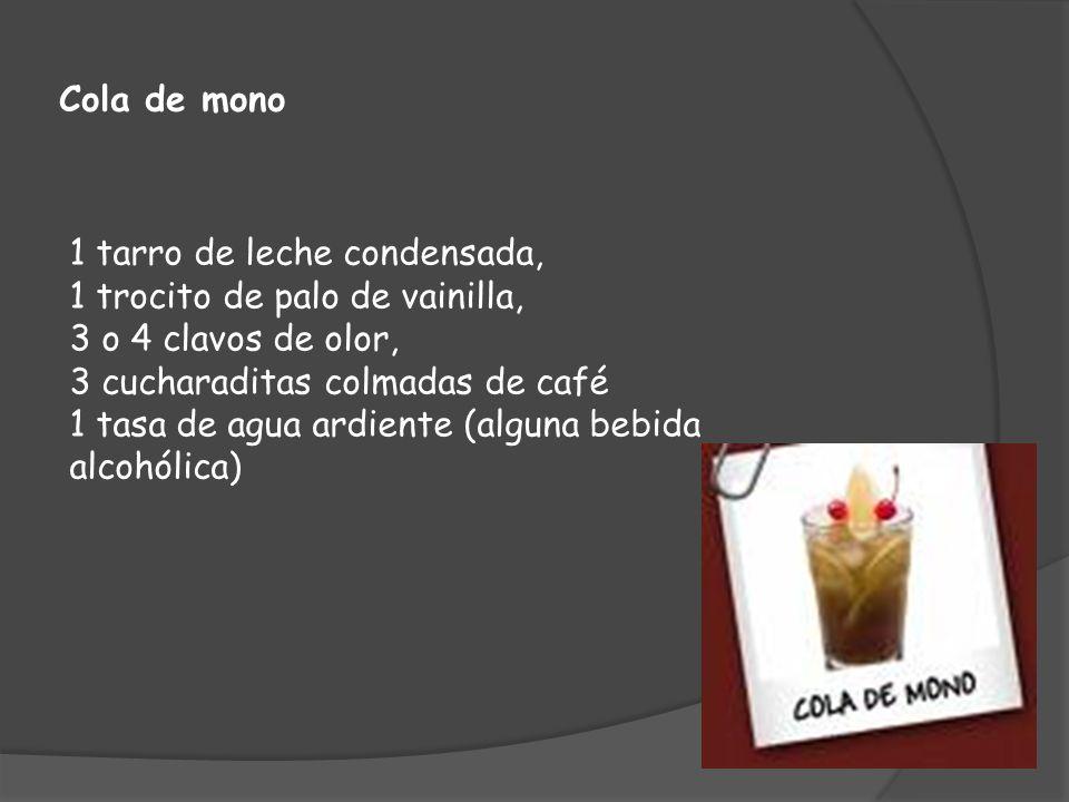 Cola de mono 1 tarro de leche condensada, 1 trocito de palo de vainilla, 3 o 4 clavos de olor, 3 cucharaditas colmadas de café.
