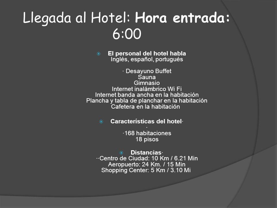 Llegada al Hotel: Hora entrada: 6:00