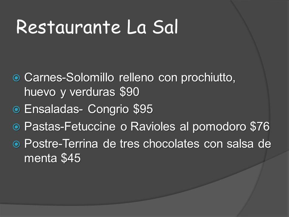 Restaurante La Sal Carnes-Solomillo relleno con prochiutto, huevo y verduras $90. Ensaladas- Congrio $95.