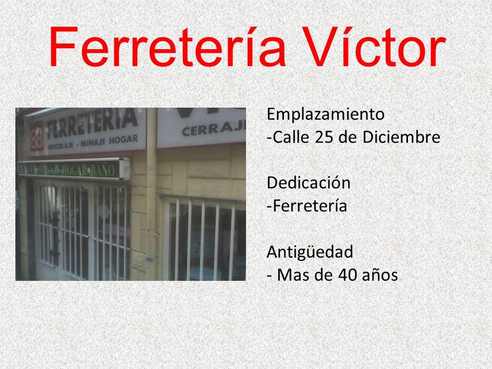 Ferretería Víctor Emplazamiento Calle 25 de Diciembre Dedicación