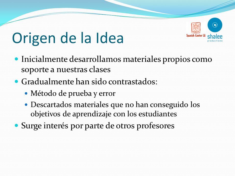 Origen de la Idea Inicialmente desarrollamos materiales propios como soporte a nuestras clases. Gradualmente han sido contrastados: