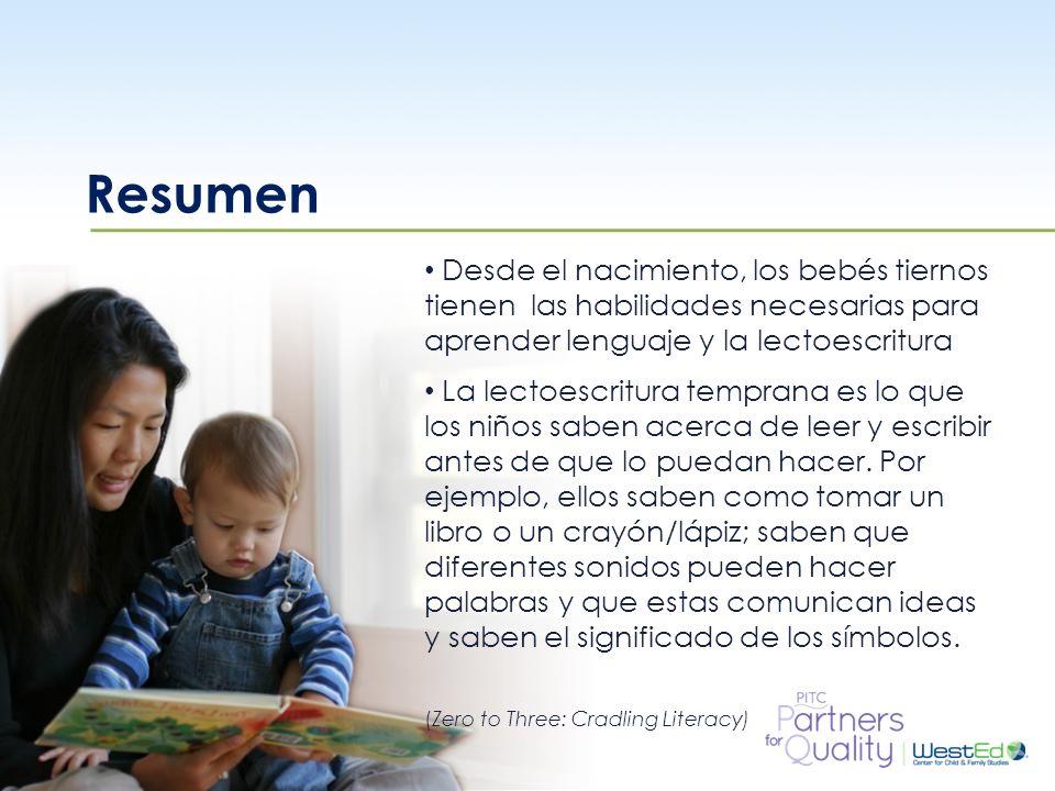 Resumen Desde el nacimiento, los bebés tiernos tienen las habilidades necesarias para aprender lenguaje y la lectoescritura.