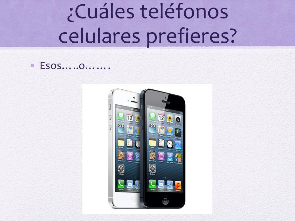 ¿Cuáles teléfonos celulares prefieres