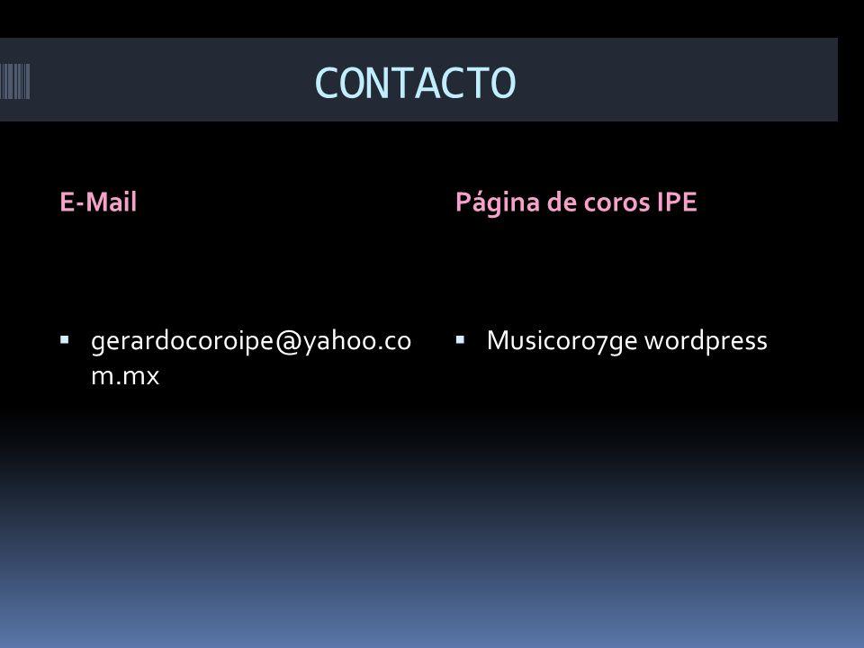 CONTACTO E-Mail Página de coros IPE gerardocoroipe@yahoo.co m.mx