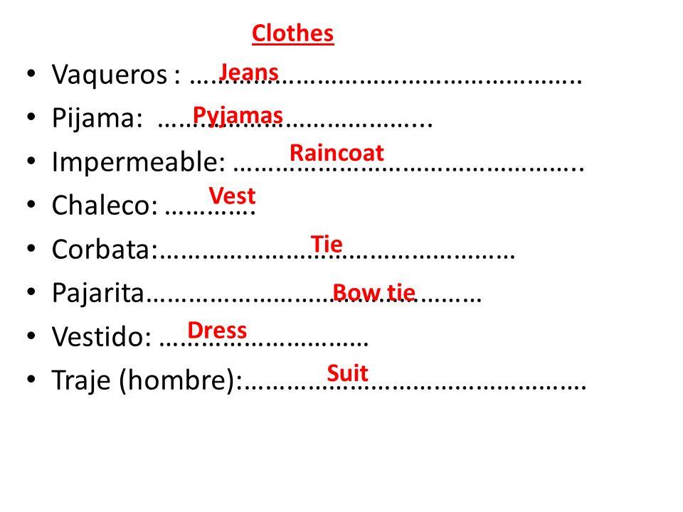 Vaqueros : ……………………………………………….. Pijama: ………………………………...