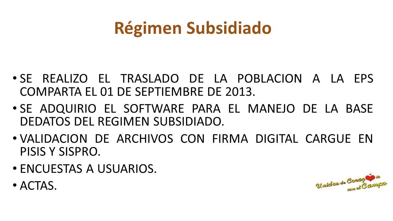Régimen Subsidiado SE REALIZO EL TRASLADO DE LA POBLACION A LA EPS COMPARTA EL 01 DE SEPTIEMBRE DE 2013.