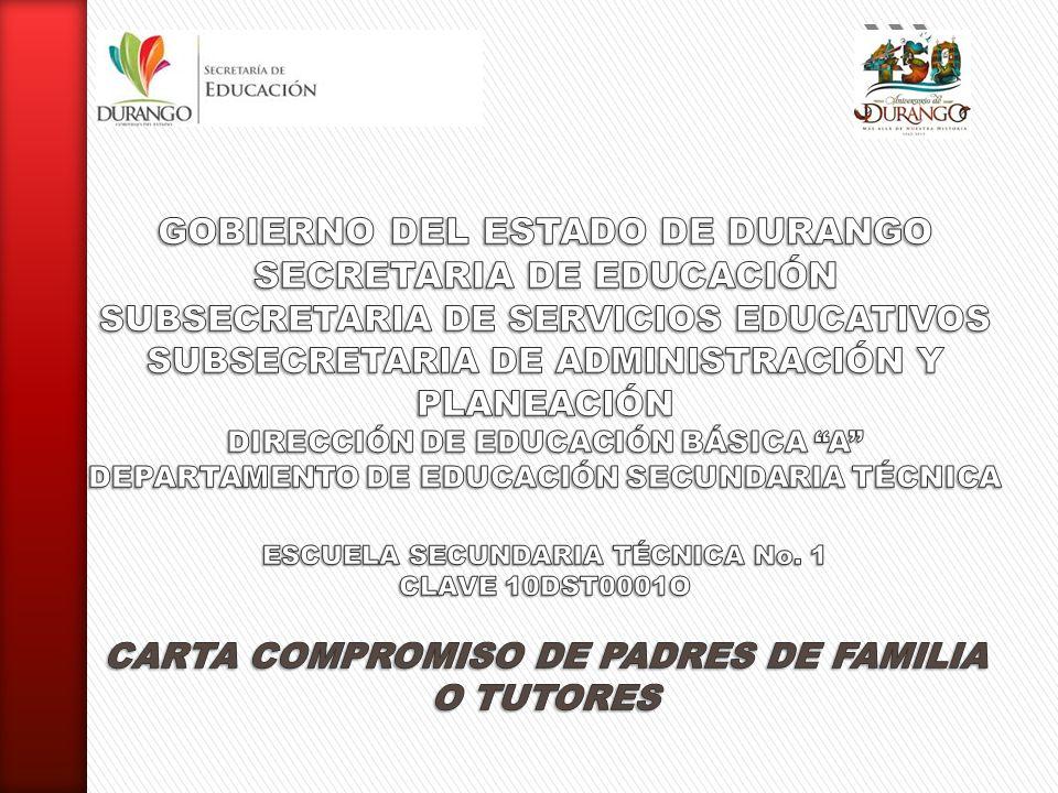 GOBIERNO DEL ESTADO DE DURANGO SECRETARIA DE EDUCACIÓN SUBSECRETARIA DE SERVICIOS EDUCATIVOS SUBSECRETARIA DE ADMINISTRACIÓN Y PLANEACIÓN DIRECCIÓN DE EDUCACIÓN BÁSICA A DEPARTAMENTO DE EDUCACIÓN SECUNDARIA TÉCNICA ESCUELA SECUNDARIA TÉCNICA No.