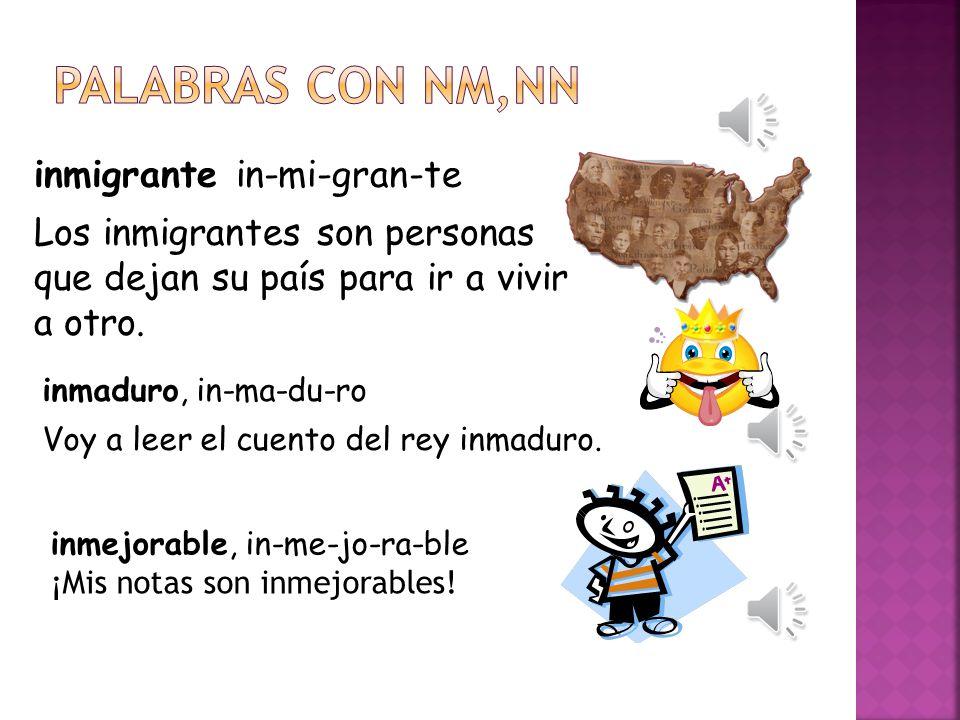 Palabras con nm,nn inmigrante in-mi-gran-te
