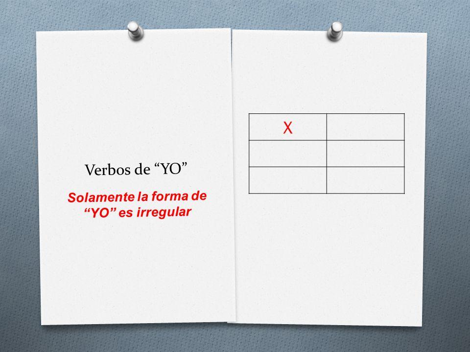 Solamente la forma de YO es irregular