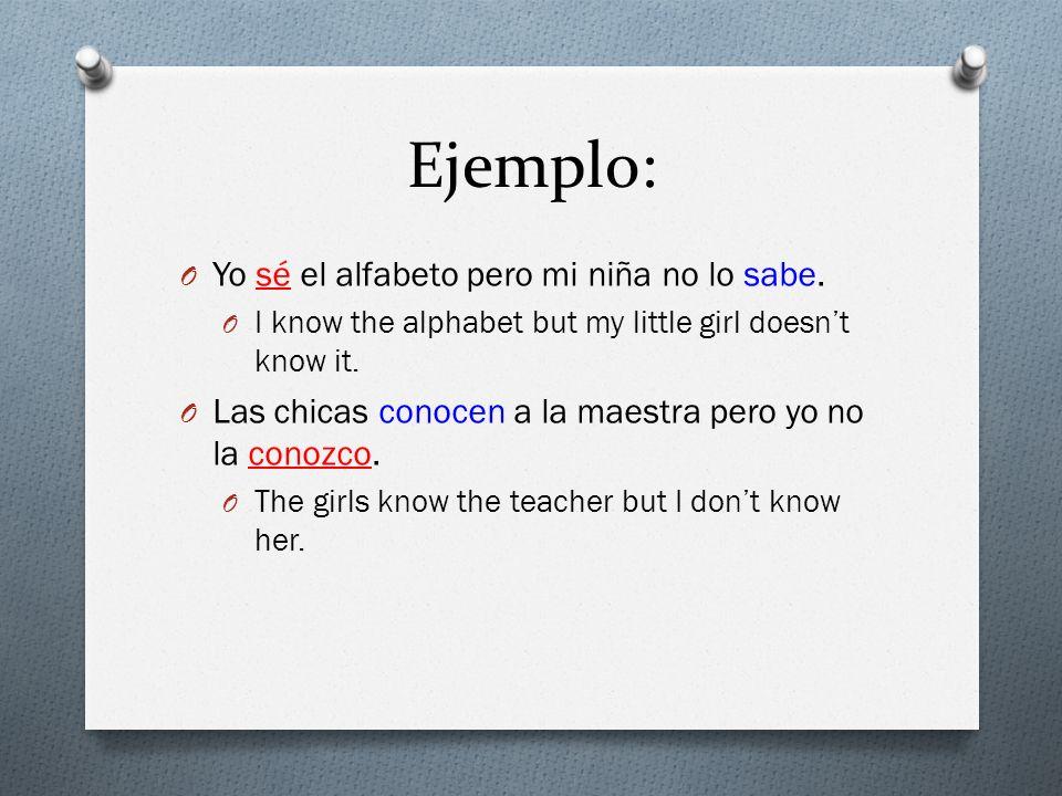 Ejemplo: Yo sé el alfabeto pero mi niña no lo sabe.
