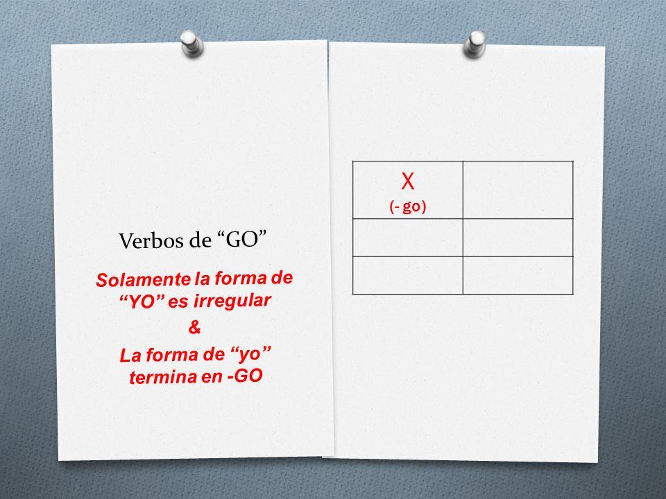 X Verbos de GO Solamente la forma de YO es irregular &