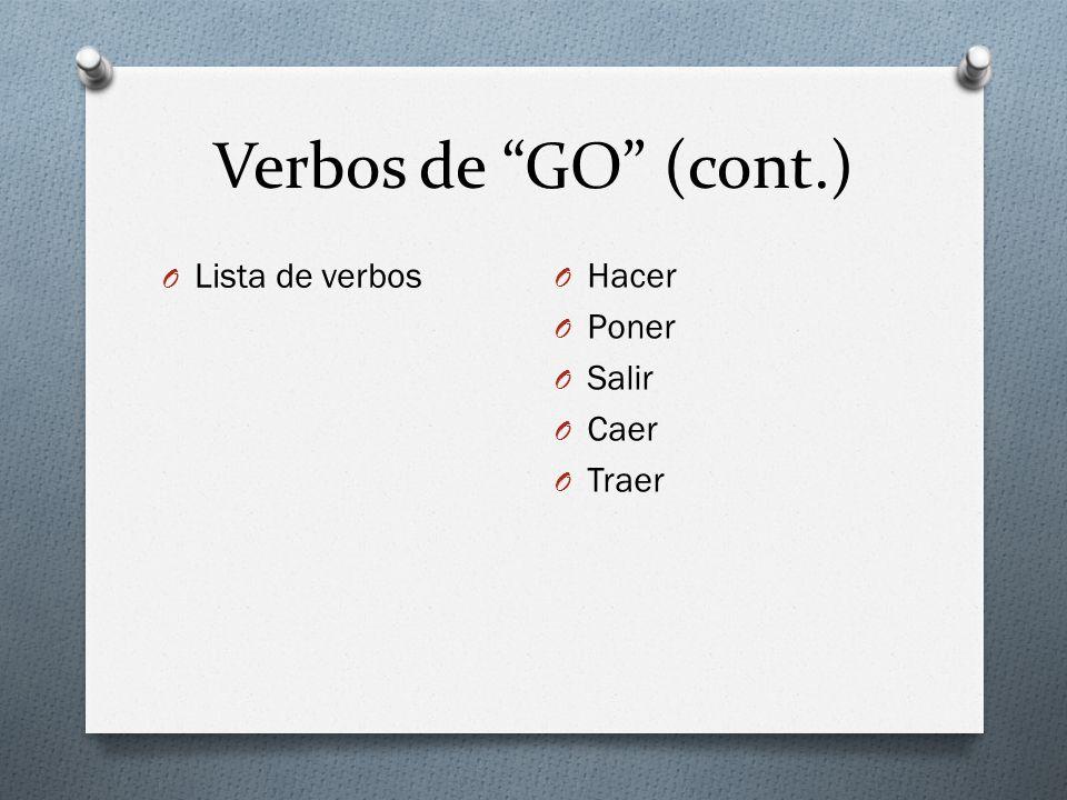 Verbos de GO (cont.) Lista de verbos Hacer Poner Salir Caer Traer