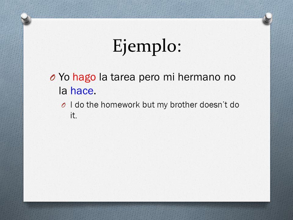 Ejemplo: Yo hago la tarea pero mi hermano no la hace.
