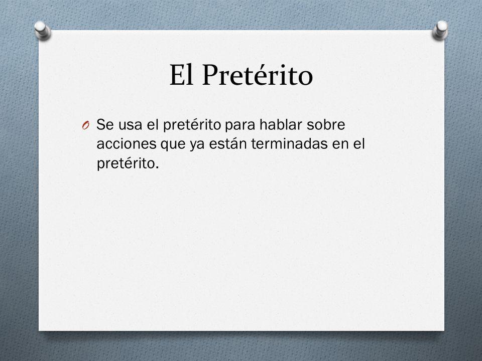 El Pretérito Se usa el pretérito para hablar sobre acciones que ya están terminadas en el pretérito.