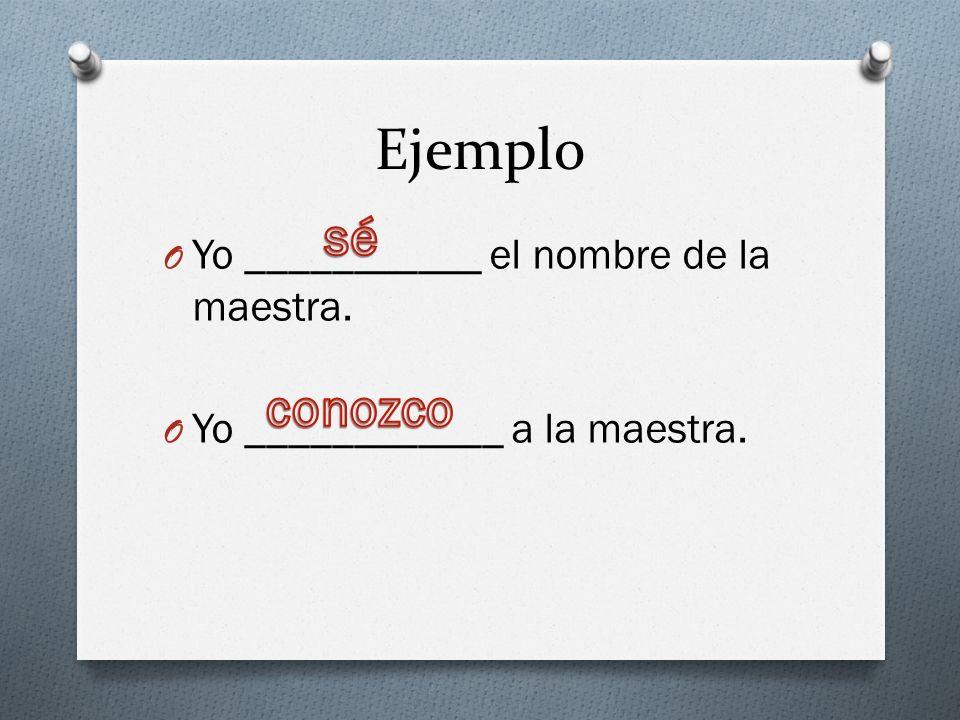 Ejemplo sé conozco Yo ___________ el nombre de la maestra.