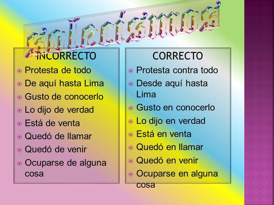 solecismos INCORRECTO CORRECTO Protesta de todo De aquí hasta Lima