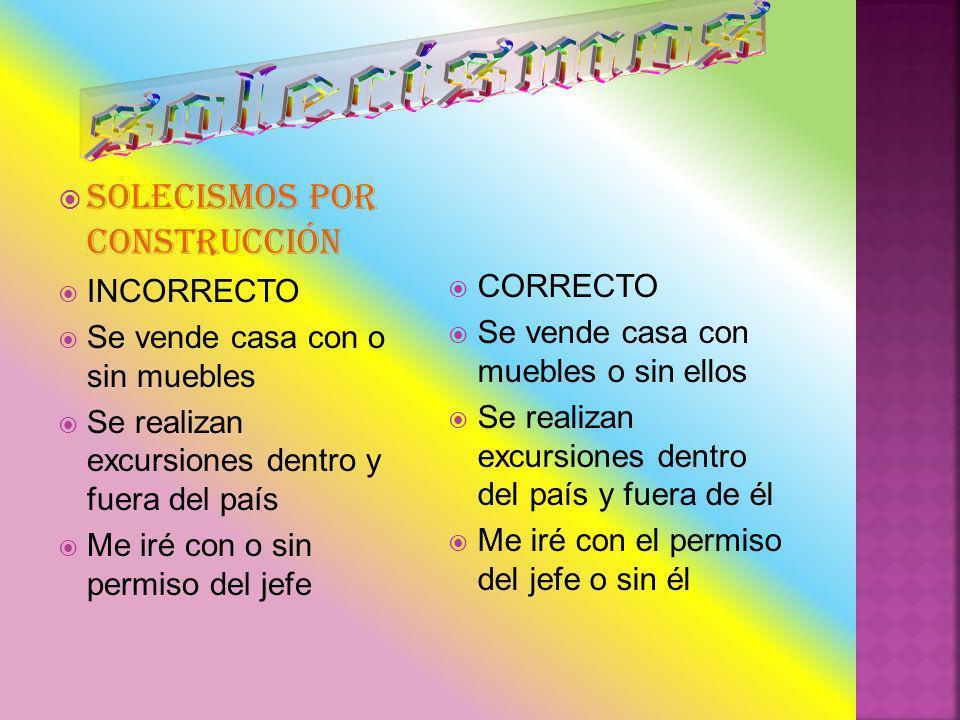 solecismos SOLECISMOS POR CONSTRUCCIÓN INCORRECTO CORRECTO