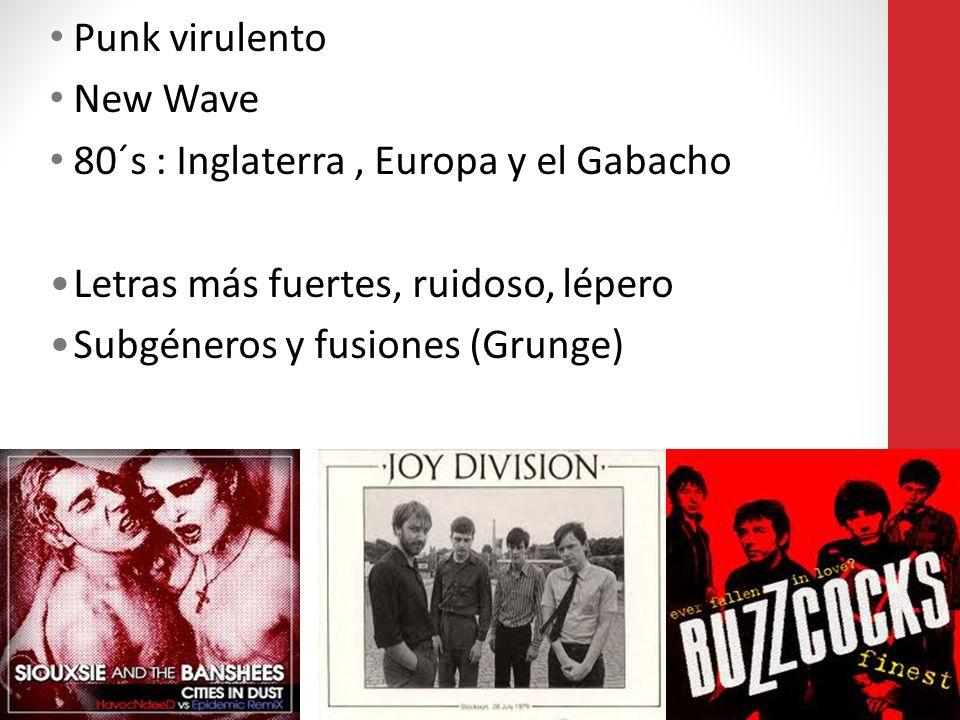 Punk virulento New Wave. 80´s : Inglaterra , Europa y el Gabacho. Letras más fuertes, ruidoso, lépero.