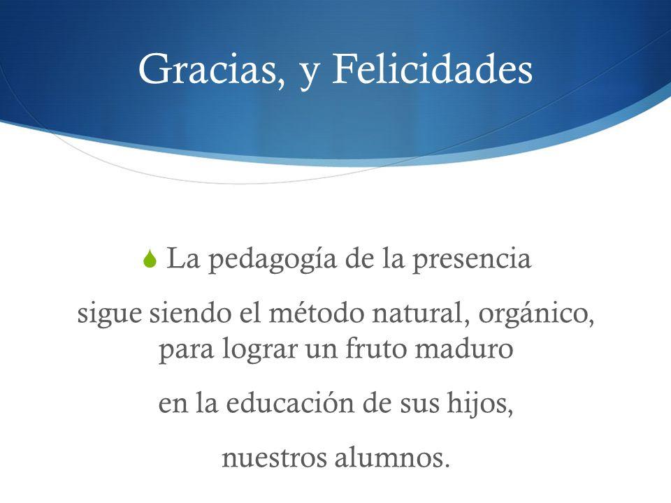 Gracias, y Felicidades La pedagogía de la presencia