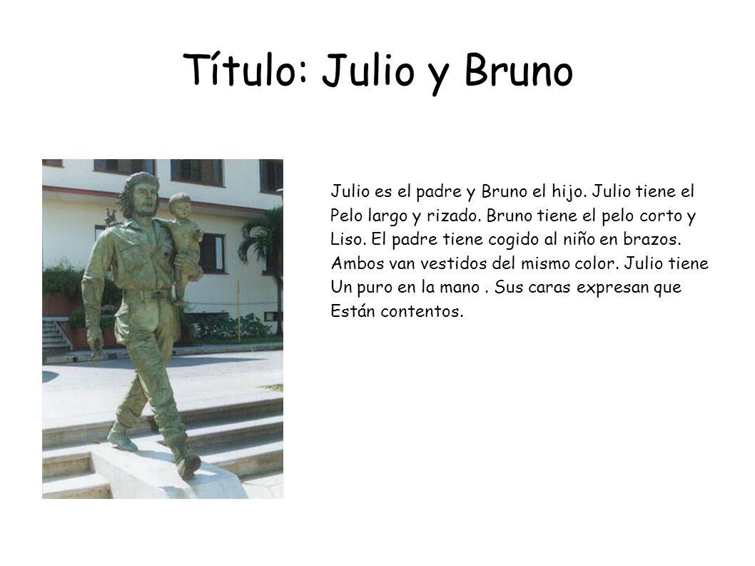 Título: Julio y Bruno Julio es el padre y Bruno el hijo. Julio tiene el. Pelo largo y rizado. Bruno tiene el pelo corto y.