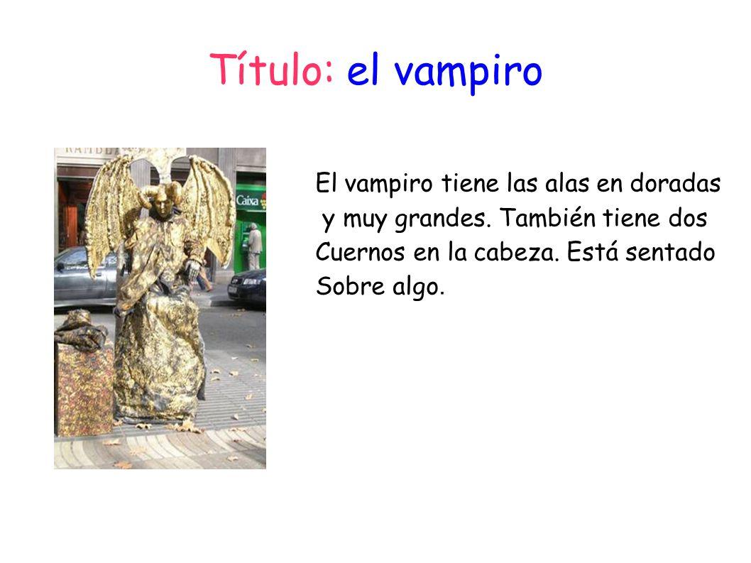 Título: el vampiro El vampiro tiene las alas en doradas