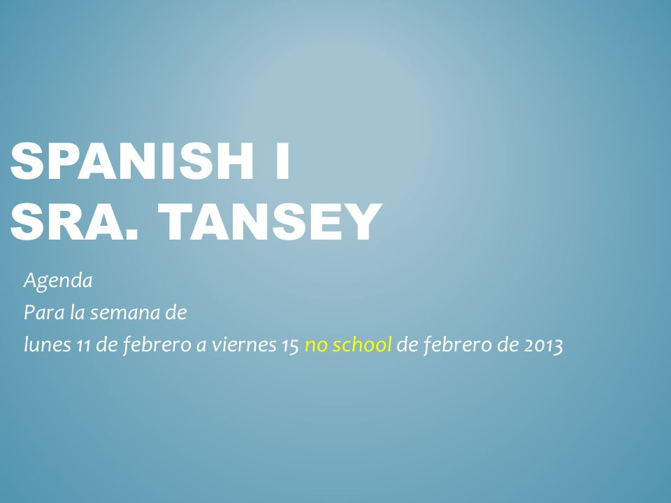 Spanish I Sra. Tansey Agenda Para la semana de