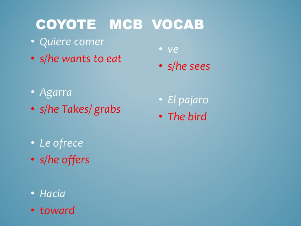 Coyote MCB Vocab Quiere comer s/he wants to eat ve s/he sees Agarra
