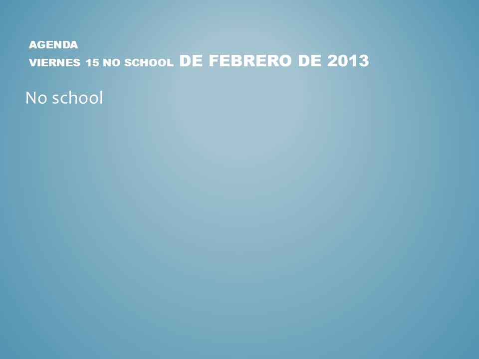 Agenda viernes 15 no school de febrero de 2013