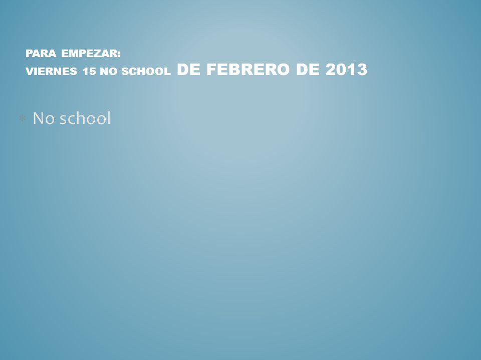 Para Empezar: viernes 15 no school de febrero de 2013