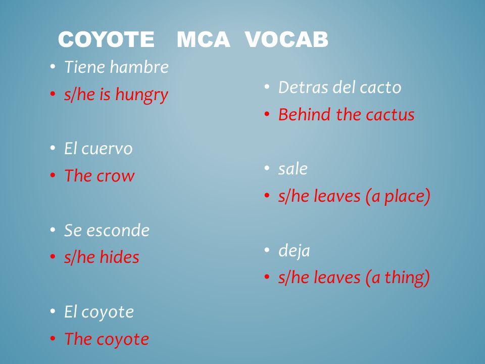 Coyote MCA Vocab Tiene hambre s/he is hungry Detras del cacto