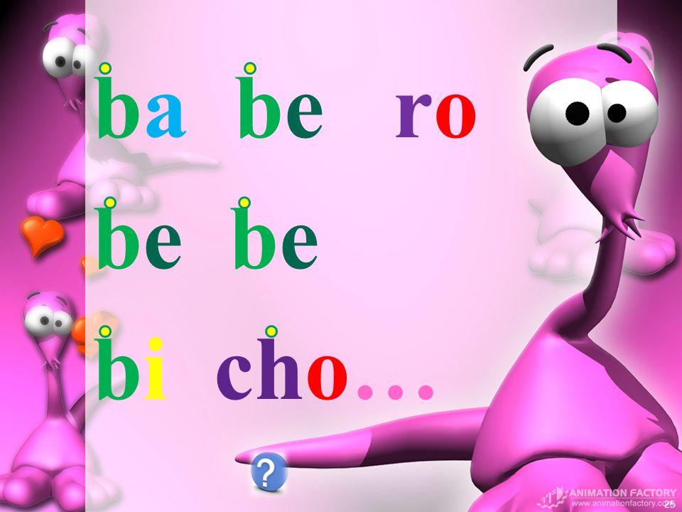 ba be ro be be bi cho…