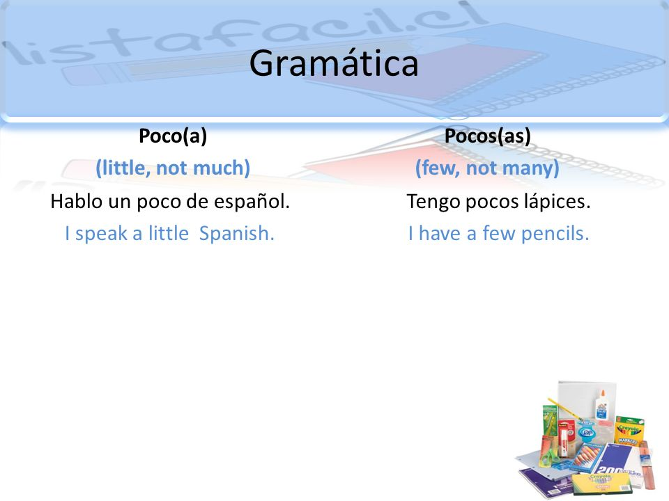 Gramática Poco(a) (little, not much) Pocos(as) (few, not many)