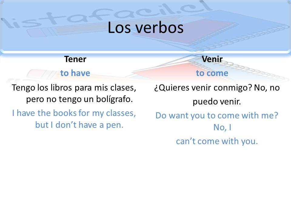 Los verbos Tener to have Venir to come