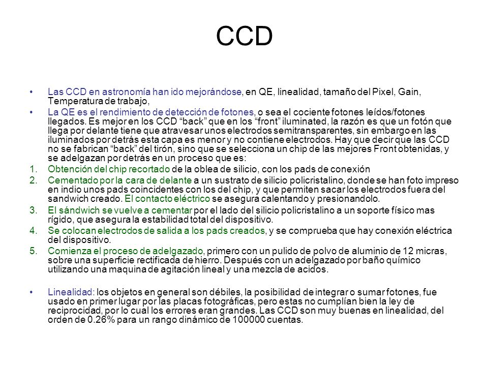 CCD Las CCD en astronomía han ido mejorándose, en QE, linealidad, tamaño del Pixel, Gain, Temperatura de trabajo,