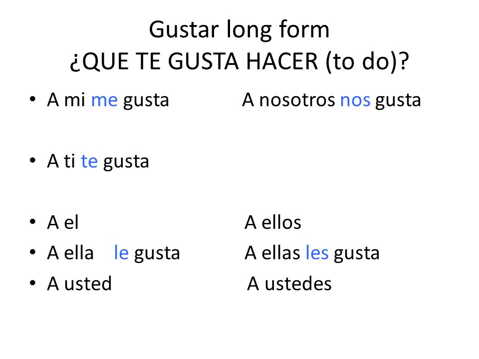 Gustar long form ¿QUE TE GUSTA HACER (to do)