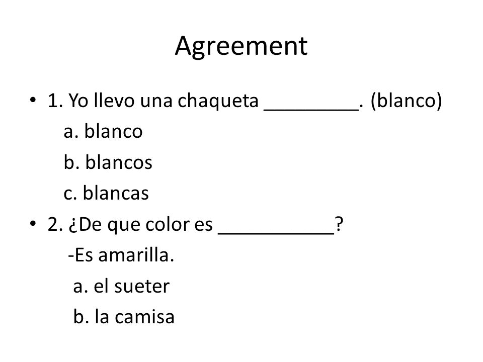 Agreement 1. Yo llevo una chaqueta _________. (blanco) a. blanco