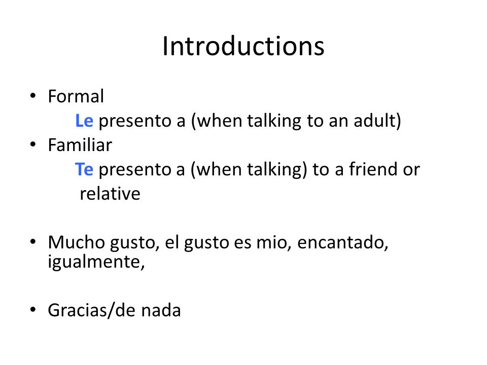 Introductions Formal Le presento a (when talking to an adult) Familiar