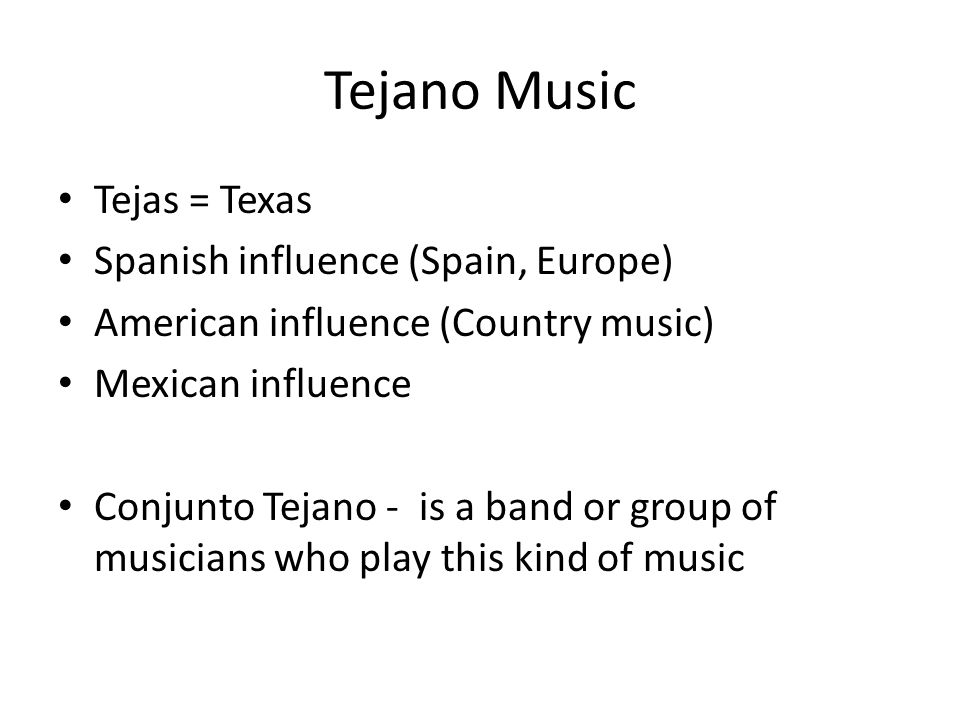 Tejano Music Tejas = Texas Spanish influence (Spain, Europe)