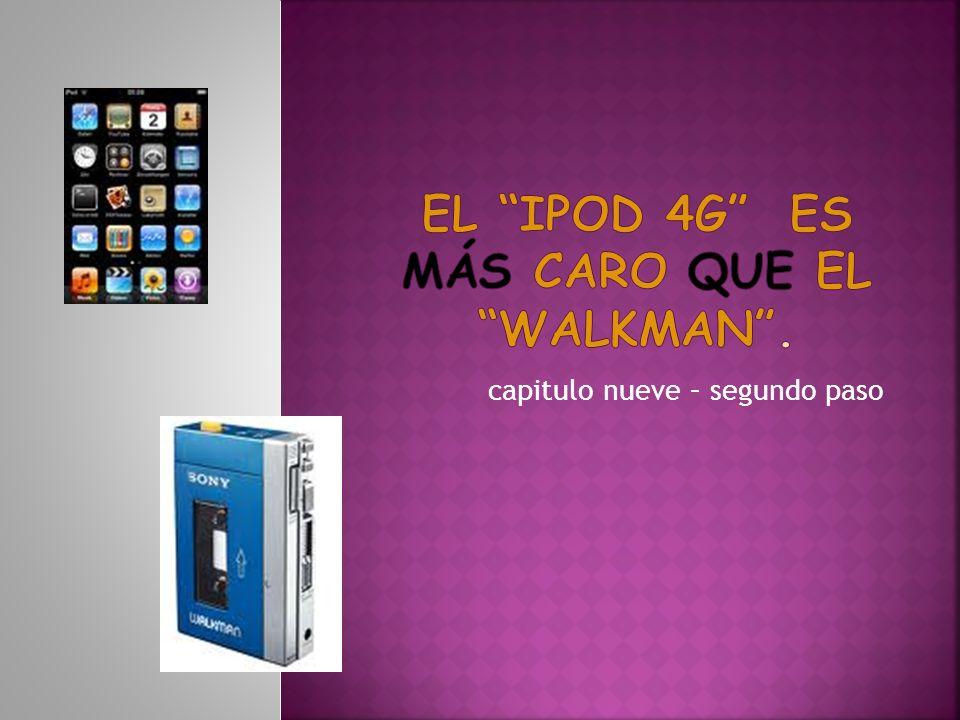 El ipod 4g es más caro que el walkman .