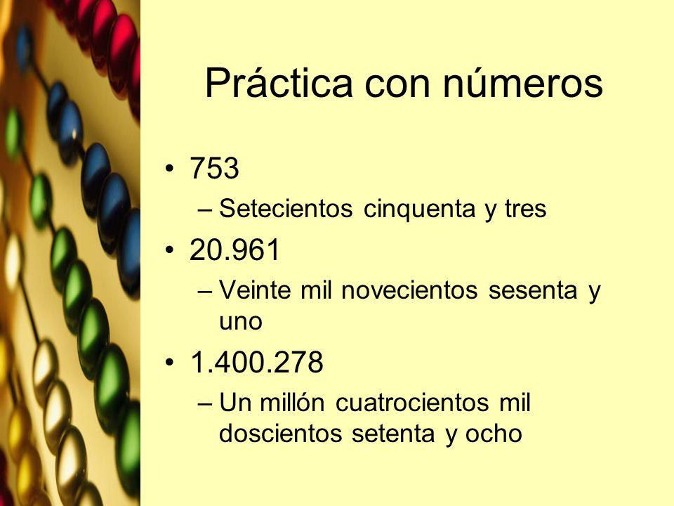 Práctica con números 753 20.961 1.400.278 Setecientos cinquenta y tres