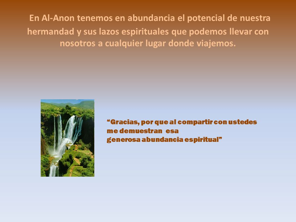 En Al-Anon tenemos en abundancia el potencial de nuestra hermandad y sus lazos espirituales que podemos llevar con nosotros a cualquier lugar donde viajemos.
