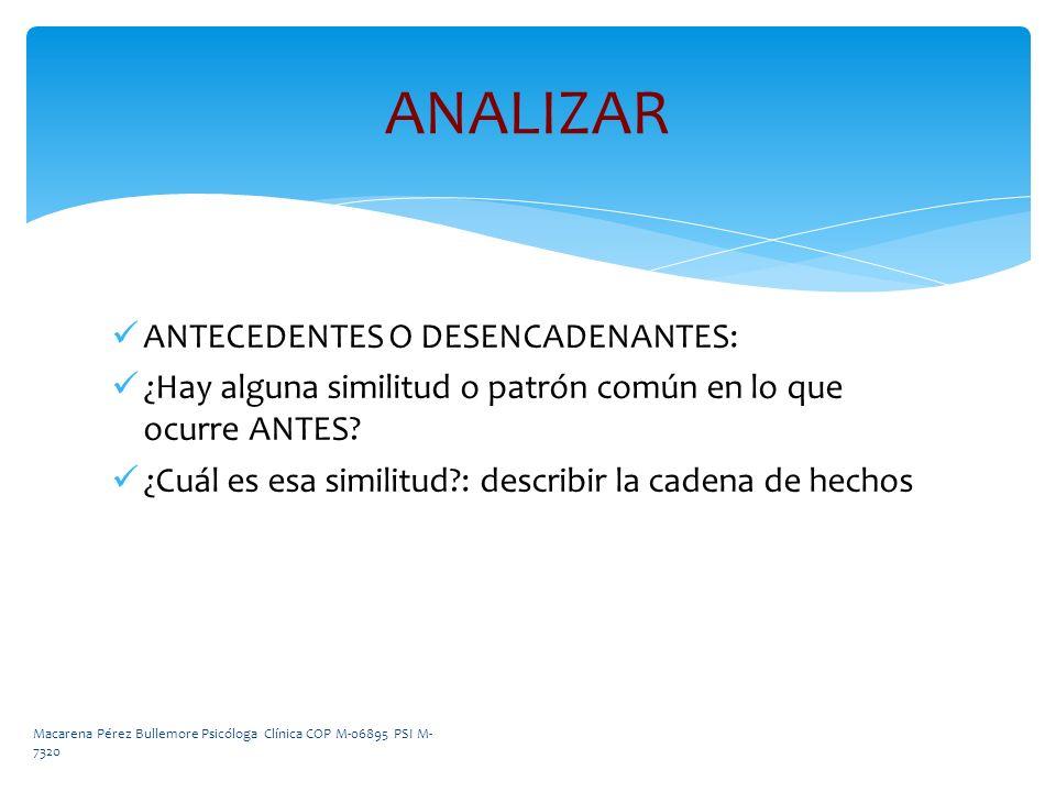 ANALIZAR ANTECEDENTES O DESENCADENANTES: