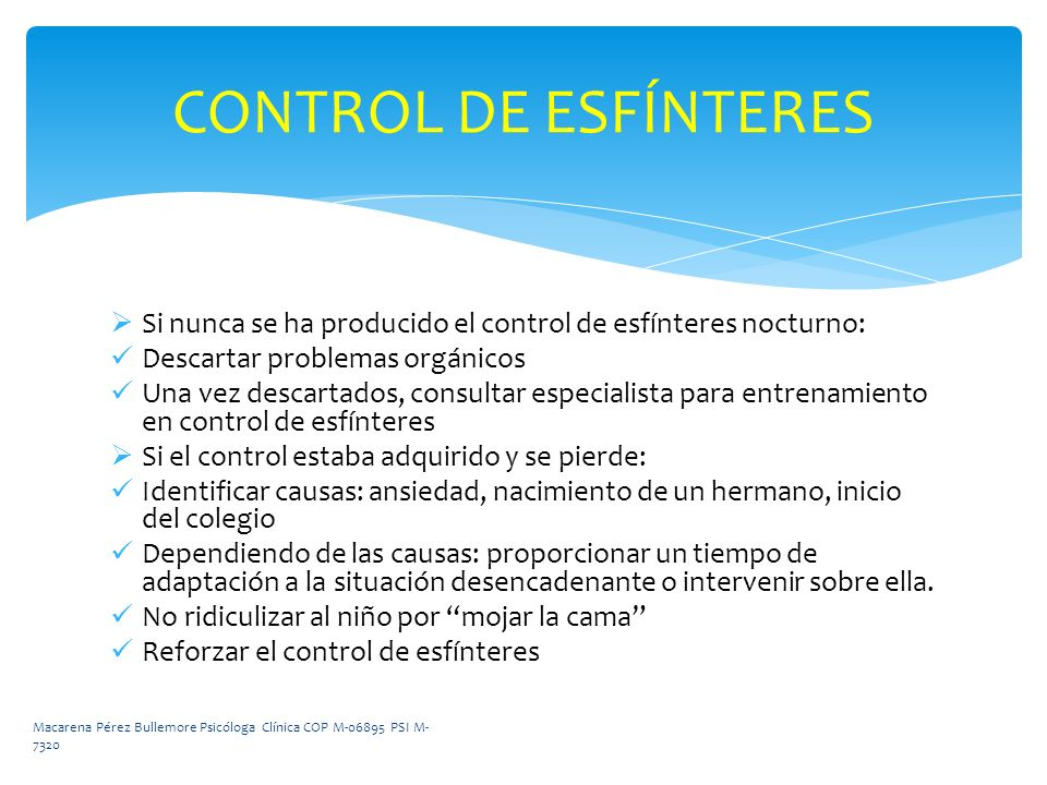 CONTROL DE ESFÍNTERES Si nunca se ha producido el control de esfínteres nocturno: Descartar problemas orgánicos.