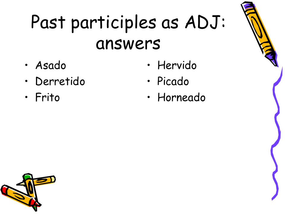 Past participles as ADJ: answers