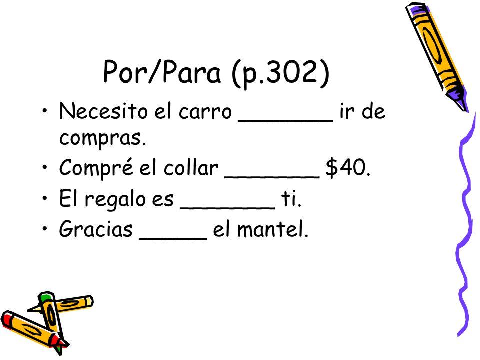 Por/Para (p.302) Necesito el carro _______ ir de compras.