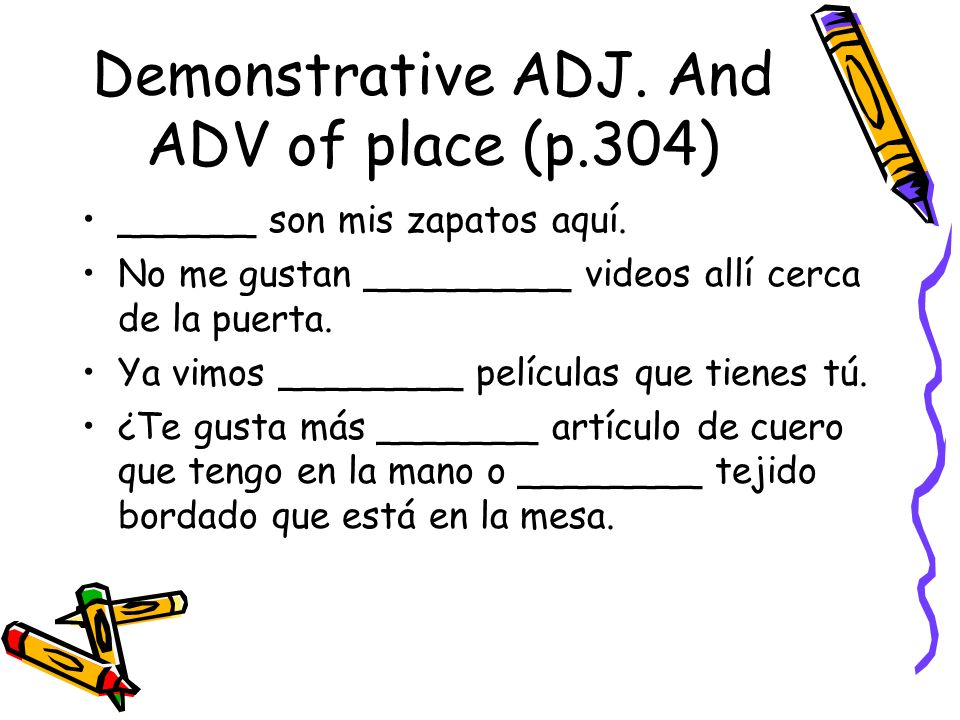 Demonstrative ADJ. And ADV of place (p.304)